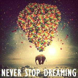 bottom line: never stop dreaming...